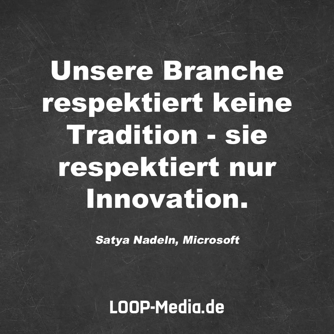 Unsere Branche respektiert keine Tradition - sie respektiert nur Innovation. (Satya Nadeln, Microsoft)