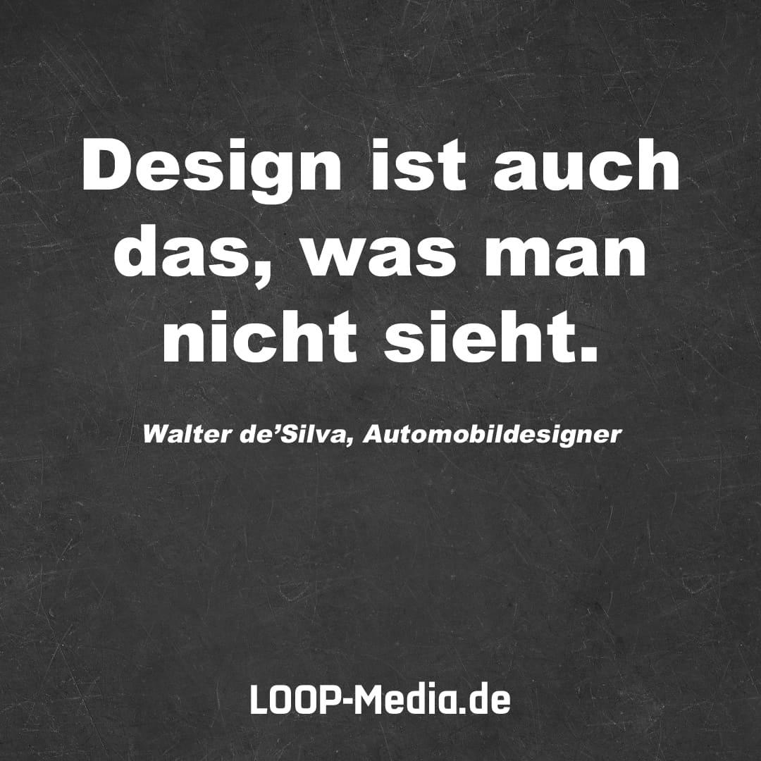 Design ist auch das, was man nicht sieht. (Walter deSilva, Automobildesigner)