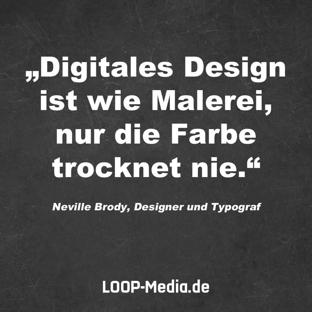 Digitales Design ist wie Malerei, nur die Farbe trocknet nie. (Neville Brody, Designer und Typograf)