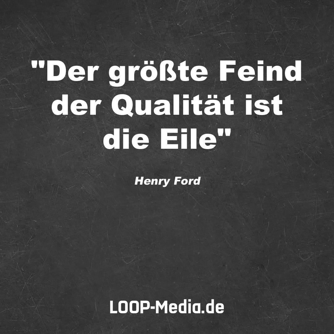 Der größte Feind der Qualität ist die Eile (Henry Ford)