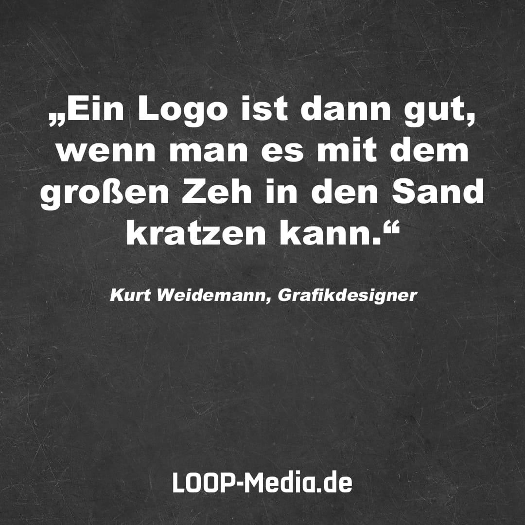 Ein Logo ist dann gut, wenn man es mit dem großen Zeh in den Sand kratzen kann. (Kurt Weidemann, Grafikdesigner)